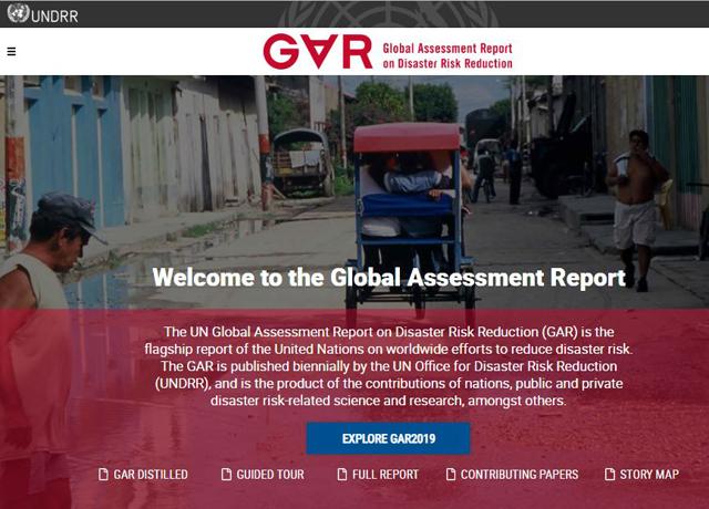 「国連世界防災白書2019(GAR 2019)」ホームページより。「GAR(The GAR:Global Assessment Report on Disaster Risk  Reduction2019)」は去る5月15日に公表された。同白書は、国連国際防災戦略(ISDR)による総合的な報告書で、2002年から2年ごとに改定されており、今回が第6版となる。なお、UNISDR(国連国際防災戦略事務局)は2019年5月1日以降、UNDRR(国連防災機関/United Nations Office for Disaster Risk Reduction)に名称を変更している。 「GAR 2019」の公表記者会見にあたって、水鳥真美・国連事務総長特別代表(防災担当兼国連防災機関 (UNDRR) ヘッド)は、「このままだと、私たちの生存(可能性)が問われることになる(our very survival is in doubt)」と述べている